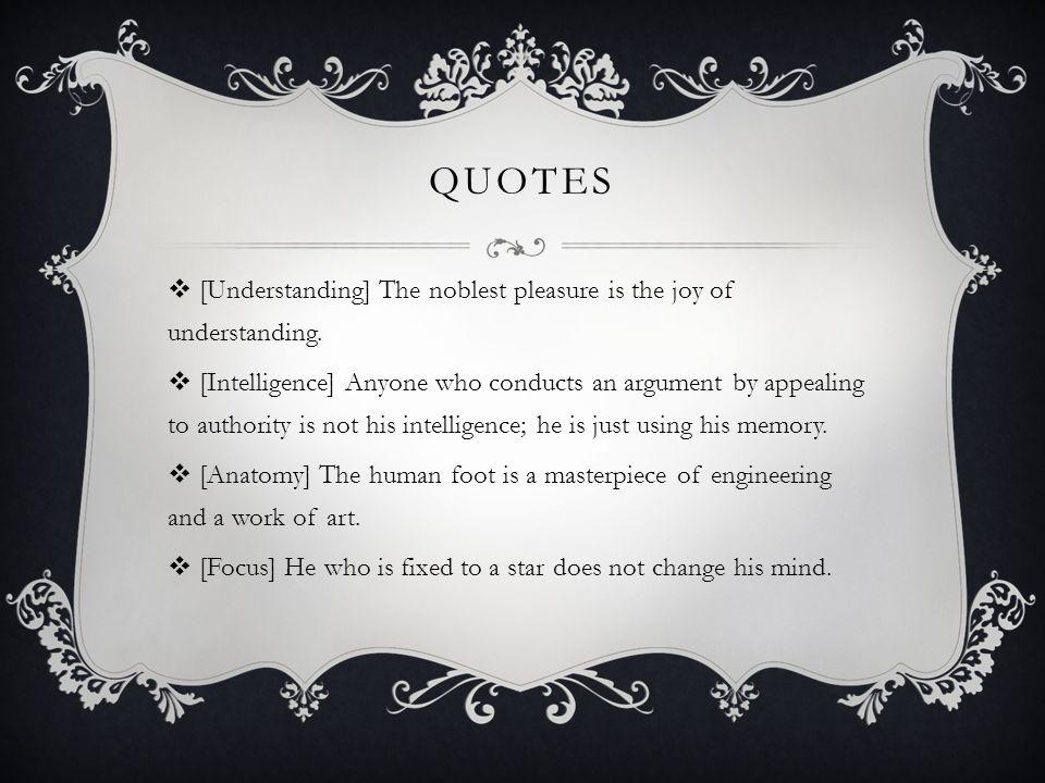 Quotes [Understanding] The noblest pleasure is the joy of understanding.